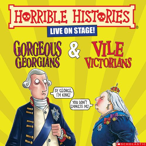 An illustration of characters from British history. The text at the top of the poster reads 'Horrible Histories Live On Stage Girgeous Georgians and Vile Victorians.